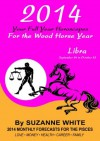 2014 LIBRA Your Full Year Horoscopes For The Wood Horse Year (2014 Suzanne White's Western Astrology Horoscope Books) - Suzanne White