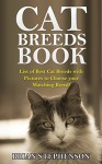 Cat Breeds Book: List of Best Cat Breeds with Pictures to Choose your Matching Breed! - Brian Stephenson