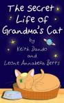The Secret Life of Grandma's Cat (The Adventures of Grandma's Cat) - Leone Annabella Betts, Keith Dando
