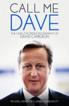 Call Me Dave: The Unauthorised Biography of David Cameron - Michael Ashcroft, Isabel Oakeshott