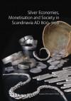 Silver Economies, Monetisation and Society in Scandinavia, AD 800-1100 - James Graham-Campbell, Soren M. Sindbaek, Gareth Williams