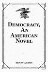 Democracy, An American Novel - Henry Adams