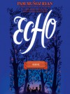 Echo - Pam Muñoz Ryan, MacLeod Andrews, David de Vries, Rebecca Soler, Mark Bramhall, Corky Siegel