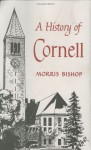 A History of Cornell - Morris Bishop