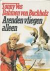Arenden vliegen alleen - Tonny Vos-Dahmen von Buchholz