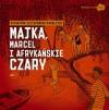 Majka, Marcel i afrykańskie czary - Katarzyna Szczepańska-Kowalczuk