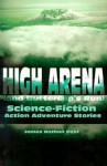 High Arena (and Buttercup's Run): Science-Fiction Action Adventure Stories - James Nathan Post