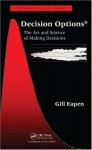 Decision Options: The Art and Science of Making Decisions (Chapman & Hall/Crc Finance) - Gill Eapen