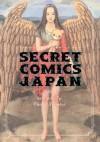 Secret Comics Japan: Underground Comics Now - Hyoe Narita, Junko Mizuno, Kiriko Nananan, Benkyo Tamaoki, Usamaru Furuya, Shintarō Kago, Hironori Kikuchi, Yuko Tsuno, Yoshitomo Yoshimoto, Makoto Aida