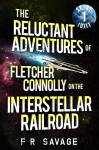 The Reluctant Adventures of Fletcher Connolly on the Interstellar Railroad Vol. 1: Skint Idjit - Felix R. Savage