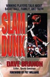 Slam Dunk: Winning Players Talk about Basketball Family and Faith - Dave Branon