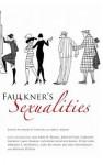 Faulkner's Sexualities - Annette Trefzer, Ann J. Abadie