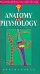 Anatomy And Physiology - Springhouse Publishing