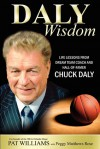 Daly Wisdom: Life lessons from dream team coach and hall-of-famer Chuck Daly - Pat Williams, Peggy Rose