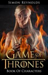 Game of Thrones: Book Of Characters (Character Description Guide) - Simon Reynolds
