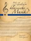 Was ist eigentlich klassische Musik? (German Edition) - Jeromy Bessler, Norbert Opgenoorth