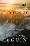 The Found and the Lost: The Collected Novellas of Ursula K. Le Guin - Ursula K. Le Guin