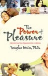 The Power of Pleasure: Maximizing Your Enjoyment for a Lifetime - Douglas Weiss
