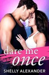 Dare Me Once - Shelly Alexander