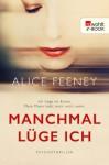 Manchmal lüge ich: Psychothriller - Alice Feeney, Karen Witthuhn