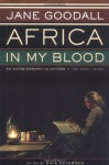 Africa in My Blood: An Autobiography in Letters - Jane Goodall, Dale Peterson