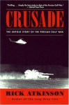 Crusade: The Untold Story of the Persian Gulf War - Rick Atkinson, Brad Wye
