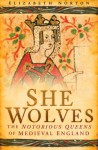 She Wolves: The Notorious Queens of Medieval England - Elizabeth Norton