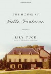 The House at Belle Fontaine: Stories - Lily Tuck