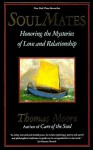 Soul Mates: Honouring the Mysteries of Love and Relationship - Thomas Moore