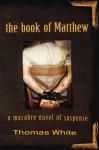 The Book of Matthew: A Macabre Novel of Suspense - Thomas White