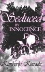 Seduced by Innocence (The Seduced Saga, Book 1) - Karpov Kinrade
