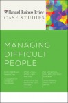 Managing Difficult People (Harvard Business Review Case Studies) - Nicholas G. Carr, Suzy Wetlaufer, Harvard Business School Press