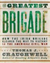 The Greatest Brigade: How the Irish Brigade Cleared the Way to Victory in the American Civil War - Thomas J. Craughwell
