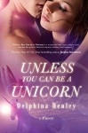 Unless You Can Be A Unicorn - Delphina Henley