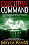 Executive Command - Gary H. Grossman
