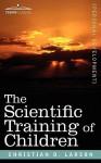 The Scientific Training of Children - Christian D. Larson
