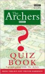 The Archers Quiz Book: Fun and Games with The Archers - Hedli Niklaus, Trevor Harrison