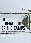 The Liberation of the Camps: The End of the Holocaust and Its Aftermath - Dan Stone