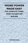 Word Power Made Easy - The Complete Three-Week Vocabulary Builder - Norman Lewis
