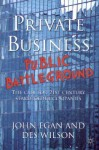 Private Business-Public Battleground - John Egan, Des Wilson