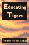 Educating Tigers - Wendy Sand Eckel