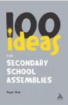 100 Ideas for Secondary School Assemblies - Susan Elkin