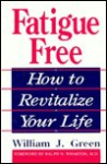 Fatigue Free: How to Revitalize Your Life - William Green