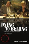 Dying to Belong: Gangster Movies in Hollywood and Hong Kong - Martha P. Nochimson