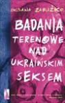 Badania terenowe nad ukraińskim seksem - Zabużko Oksana