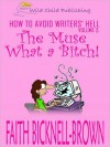 How to Avoid Writer's Hell: The Muse--What a Bitch! - Faith Bicknell-Brown