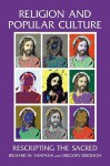 Religion and Popular Culture: Rescripting the Sacred - Richard W. Santana, Gregory Erickson