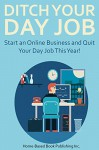 DITCH YOUR DAY JOB FOREVER (2016): Start an Online Business and Quit Your Day Job This Year! (3 in 1 bundle) - Jonathan Parker