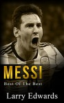 Messi: Best of The Best. Easy to read for kids with stunning graphics. All you need to know about Messi. (Sports Soccer IQ Book for Kids) - Larry Edwards