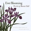 Ever Blooming: The Art of Bonnie Hall - James D. Hall, James D. Hall, Robert Michael Pyle